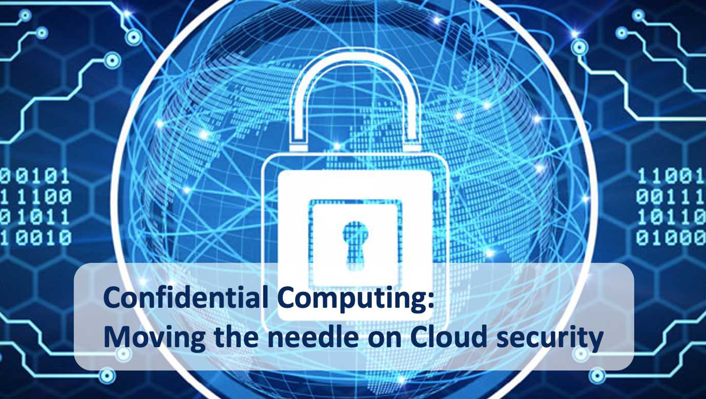 Confidential Computing: Moving The Needle On Cloud Security