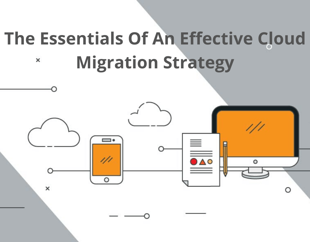 The Essentials Of An Effective Cloud Migration Strategy